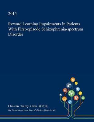 Reward Learning Impairments in Patients with First-Episode Schizophrenia-Spectrum Disorder by Chi-Wan Tracey Chan