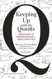Keeping Up with the Quants by Thomas H Davenport