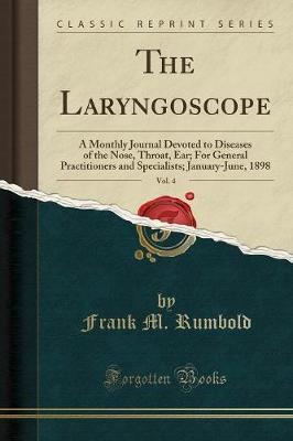 The Laryngoscope, Vol. 4 by Frank M Rumbold