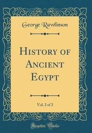 History of Ancient Egypt, Vol. 2 of 2 (Classic Reprint) by George Rawlinson