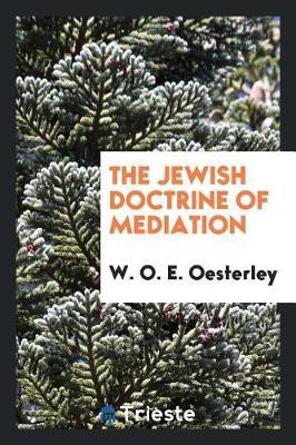 The Jewish Doctrine of Mediation by W.O.E Oesterley