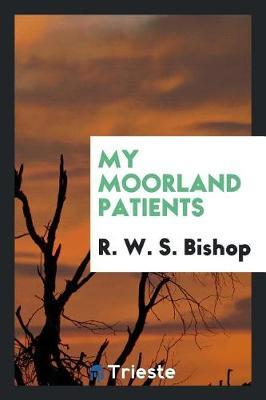 My Moorland Patients by R.W.S. Bishop image