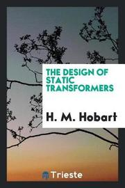 The Design of Static Transformers by H. M. Hobart image