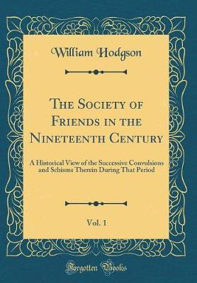 The Society of Friends in the Nineteenth Century, Vol. 1 by William Hodgson image
