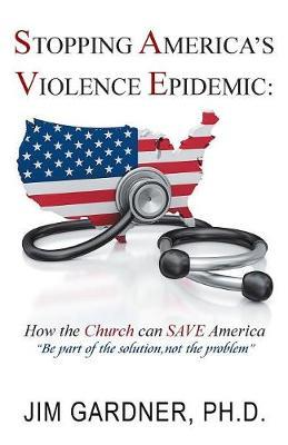 Stopping America's Violence Epidemic by Ph D Jim Gardner image