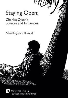Staying Open: Charles Olson's Sources and Influences