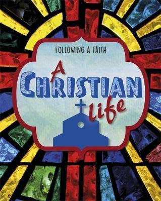 Following a Faith: A Christian Life by Cath Senker