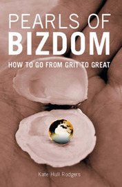 Pearls of Bizdom: How to Go from Grit to Great by Kate Hull Rodgers image
