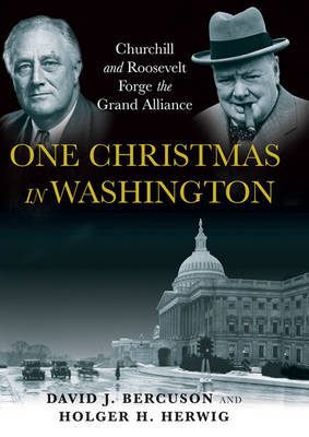 One Christmas in Washington: Churchill and Roosevelt Forge the Grand Alliance by David J Bercuson image