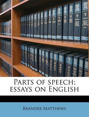 Parts of Speech; Essays on English by Brander Matthews