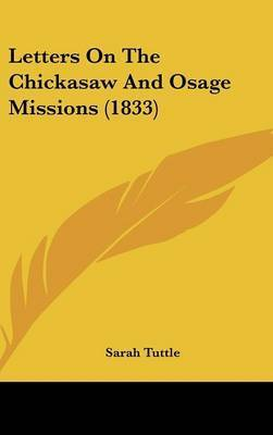 Letters On The Chickasaw And Osage Missions (1833) by Sarah Tuttle