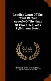 Leading Cases of the Court of Civil Appeals of the State of Tennessee, with Syllabi and Notes image