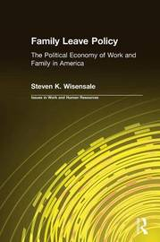 Family Leave Policy: The Political Economy of Work and Family in America by Steven K. Wisensale