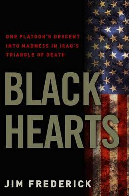 Black Hearts: One Platoon's Descent Into Madness in Iraq's Triangle of Death by Jim Frederick image