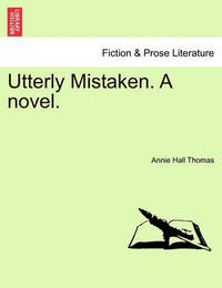 Utterly Mistaken. a Novel. by Annie Thomas
