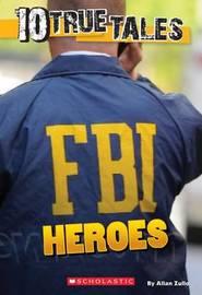 10 True Tales: FBI Heroes by Allan Zullo
