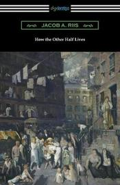 How the Other Half Lives (Studies Among the Tenements of New York) by Jacob A Riis