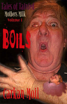 Boils: Tales of Tainted Mothers Milk Volume I by Carkan Moil image