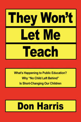 They Won't Let Me Teach: What's Happening to Public Education? Why No Child Left Behind Is Short-Changing Our Children by Don Harris image
