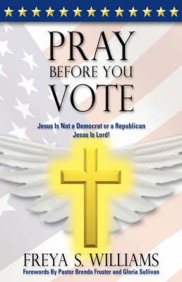 Pray Before You Vote! by Freya S. Williams