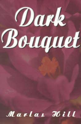 Dark Bouquet by Marlas Hill