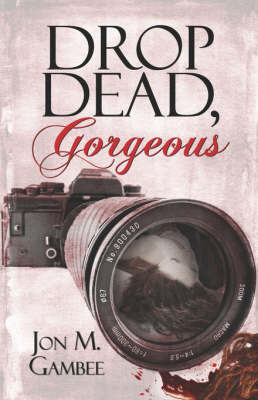 Drop Dead, Gorgeous by Jon M. Gambee