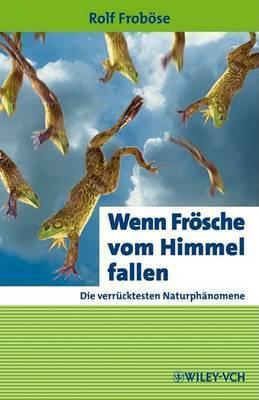Wenn Frosche Vom Himmel Fallen: Die Verrucktesten Naturphanomene by Rolf Frobose
