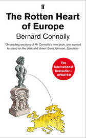 The Rotten Heart of Europe by Bernard Connolly