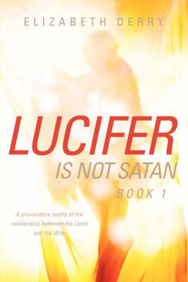 Lucifer Is Not Satan Book 1 by Elizabeth Derry