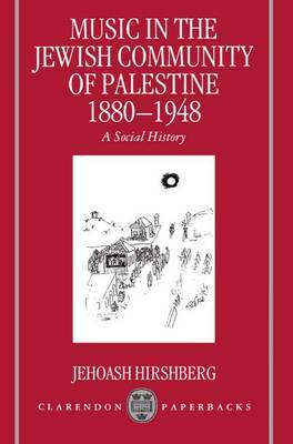 Music in the Jewish Community of Palestine 1880-1948 by Jehoash Hirshberg
