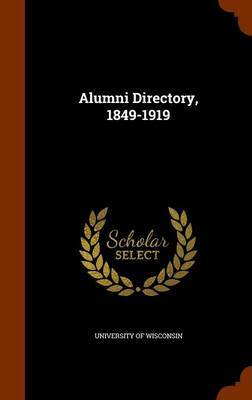 Alumni Directory, 1849-1919 by University of Wisconsin