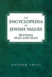 The Encyclopedia of Jewish Values by Nachum Amsel