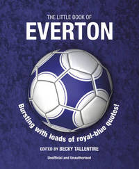 The Little Book of Everton by Becky Tallentire