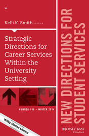 Strategic Directions for Career Services Within the University Setting by Kelli K. Smith