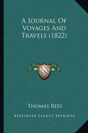 A Journal of Voyages and Travels (1822) by Thomas Rees