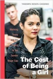 The Cost of Being a Girl by Yasemin Besen-Cassino