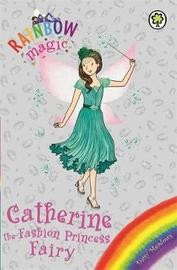 Rainbow Magic: Catherine the Fashion Princess Fairy by Daisy Meadows
