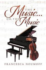 The Music . . . Oh, the Music by Francesca Noumoff