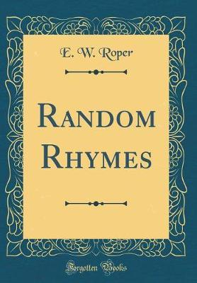 Random Rhymes (Classic Reprint) by E. W. Roper