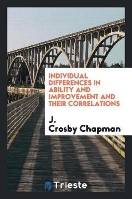 Individual Differences in Ability and Improvement and Their Correlations by J. Crosby Chapman