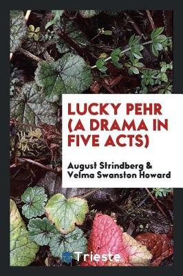 Lucky Pehr (a Drama in Five Acts) by August Strindberg