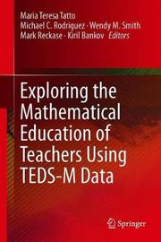Exploring the Mathematical Education of Teachers Using TEDS-M Data image