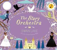 The Story Orchestra: Swan Lake by Katy Flint