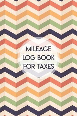 Mileage Log Book for Taxes by Charles M Robinson image