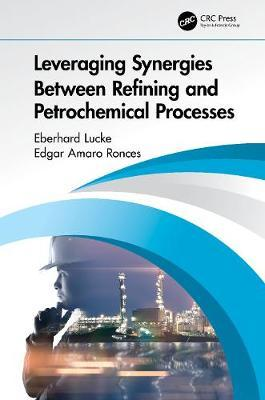 Leveraging Synergies Between Refining and Petrochemical Processes by Eberhard Lucke