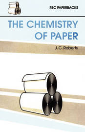 The Chemistry of Paper by J.C. Roberts