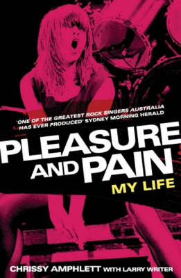 Pleasure and Pain: My Life by Chrissy Amphlett image