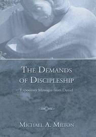 The Demands of Discipleship by Michael A Milton