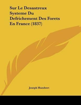 Sur Le Desastreux Systeme Du Defrichement Des Forets En France (1837) by Joseph Humbert image