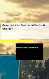 Casa Con Dos Puertas Mala Es De Guardar by Pedro Calderon de la Barca